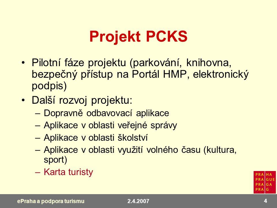 2.4.2007 4 ePraha a podpora turismu Projekt PCKS Pilotní fáze projektu (parkování, knihovna, bezpečný přístup na Portál HMP, elektronický podpis) Dalš
