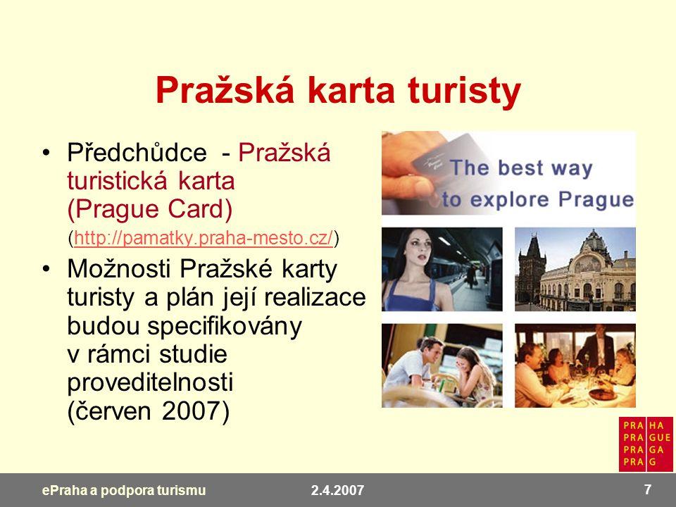 2.4.2007 7 ePraha a podpora turismu Pražská karta turisty Předchůdce - Pražská turistická karta (Prague Card) (http://pamatky.praha-mesto.cz/)http://p