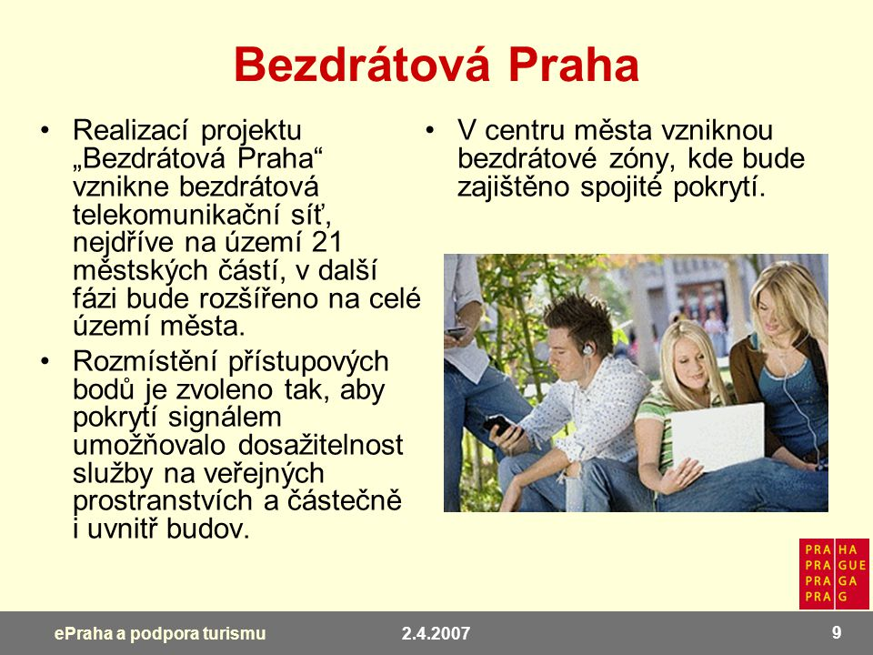 """2.4.2007 9 ePraha a podpora turismu Bezdrátová Praha Realizací projektu """"Bezdrátová Praha"""" vznikne bezdrátová telekomunikační síť, nejdříve na území 2"""