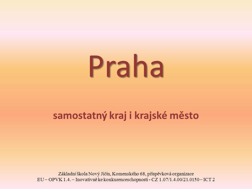 Praha samostatný kraj i krajské město Z á kladn í š kola Nový Jič í n, Komensk é ho 68, př í spěvkov á organizace EU – OPVK 1.4. – Inovativně ke konku