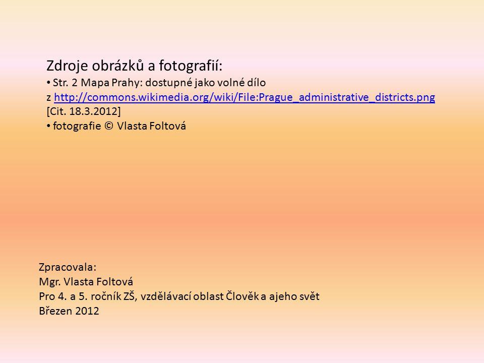 Zpracovala: Mgr. Vlasta Foltová Pro 4. a 5. ročník ZŠ, vzdělávací oblast Člověk a ajeho svět Březen 2012 Zdroje obrázků a fotografií: Str. 2 Mapa Prah