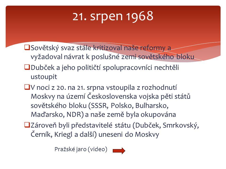  Sovětský svaz stále kritizoval naše reformy a vyžadoval návrat k poslušné zemi sovětského bloku  Dubček a jeho političtí spolupracovníci nechtěli u