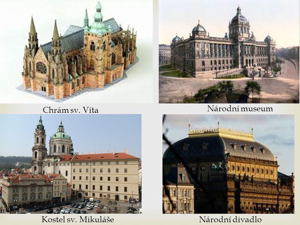 Chrám sv. Víta Kostel sv. Mikuláše Národní divadlo Národní museum