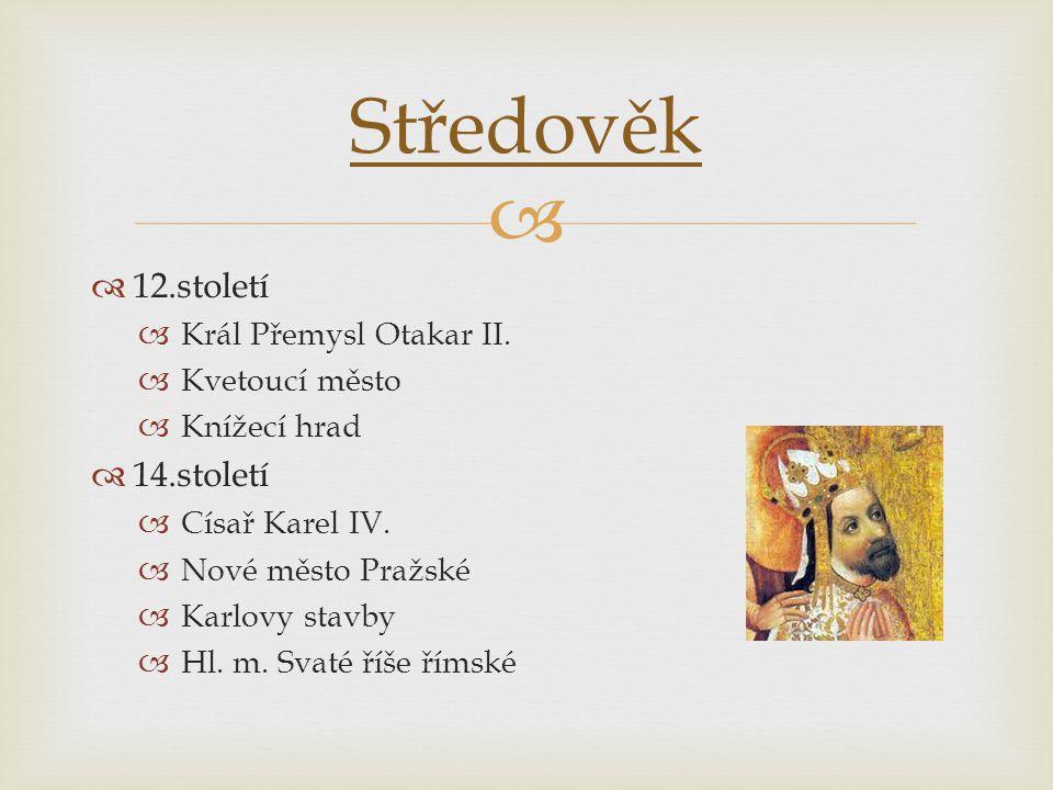   16.století  Král Ludvík Jagellonský  Pokus o sjednocení Starého a Nového města Pražského  18.století  Císař Josef II.
