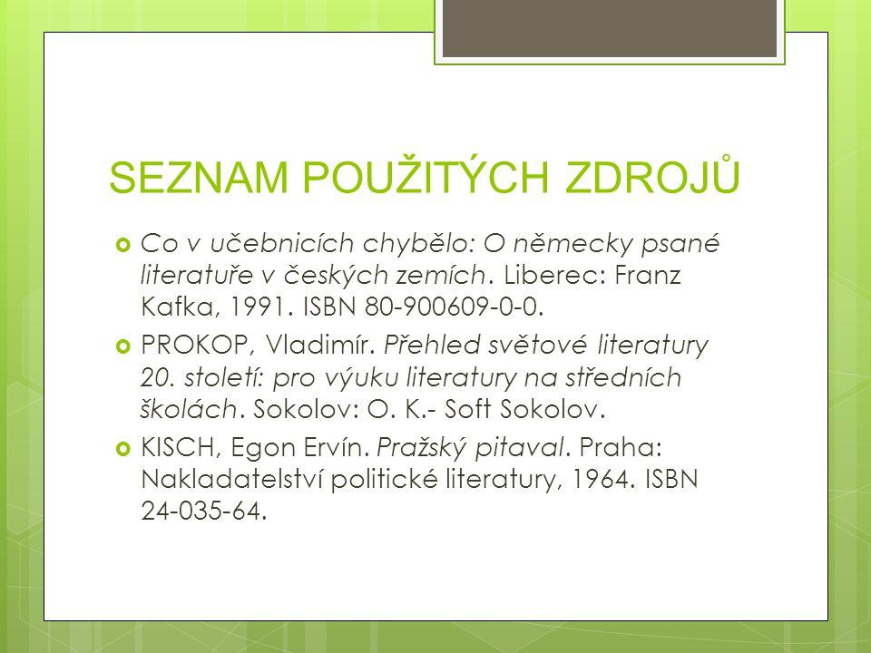 SEZNAM POUŽITÝCH ZDROJŮ  Co v učebnicích chybělo: O německy psané literatuře v českých zemích. Liberec: Franz Kafka, 1991. ISBN 80-900609-0-0.  PROK
