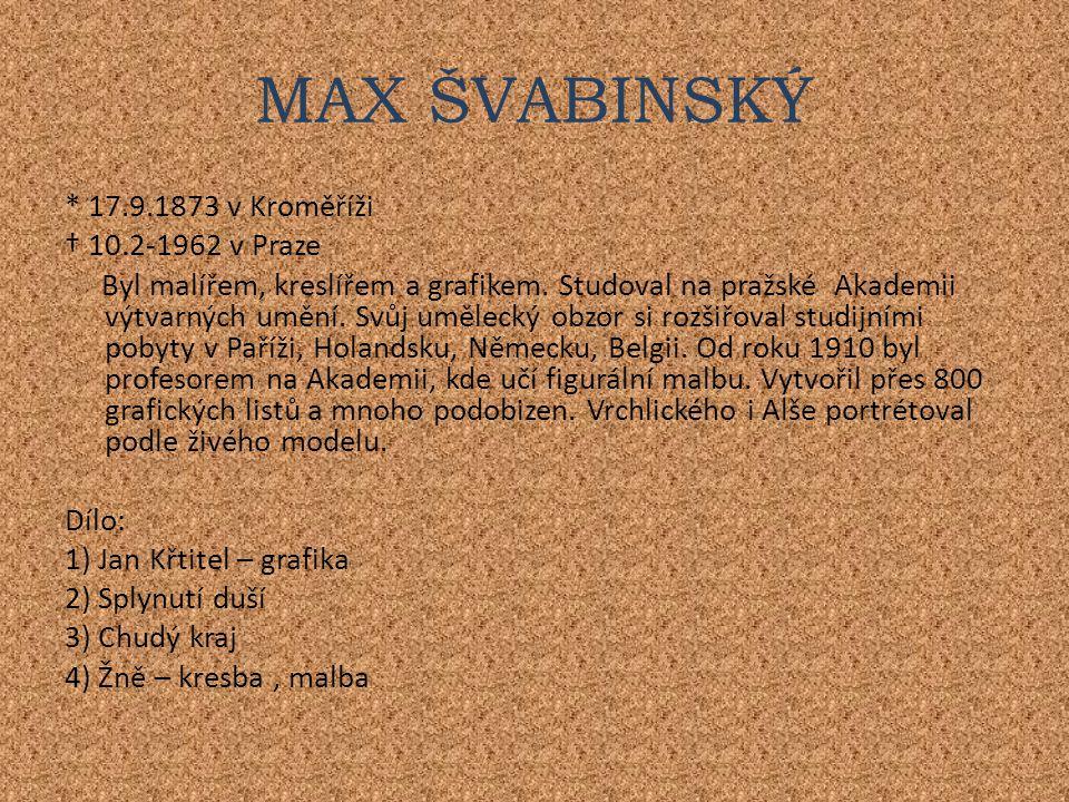 * 17.9.1873 v Kroměříži † 10.2-1962 v Praze Byl malířem, kreslířem a grafikem.