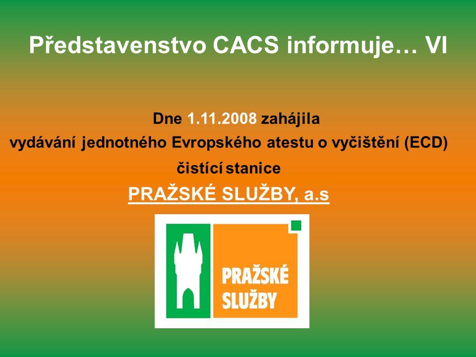 Představenstvo CACS informuje… VI Dne 1.11.2008 zahájila vydávání jednotného Evropského atestu o vyčištění (ECD) čistící stanice PRAŽSKÉ SLUŽBY, a.s