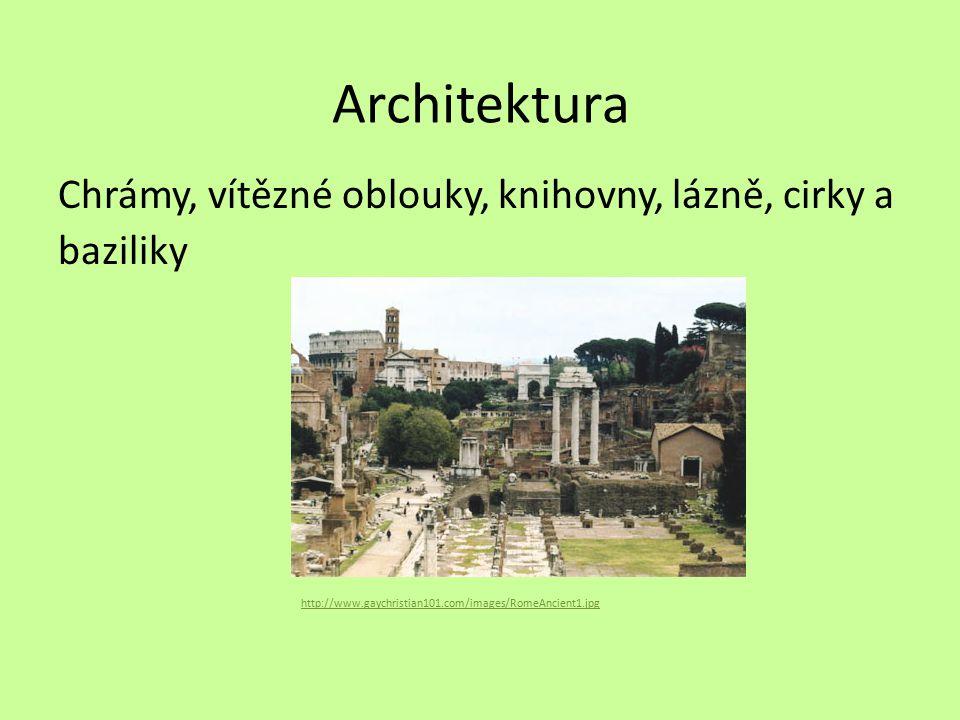 Architektura Chrámy, vítězné oblouky, knihovny, lázně, cirky a baziliky http://www.gaychristian101.com/images/RomeAncient1.jpg