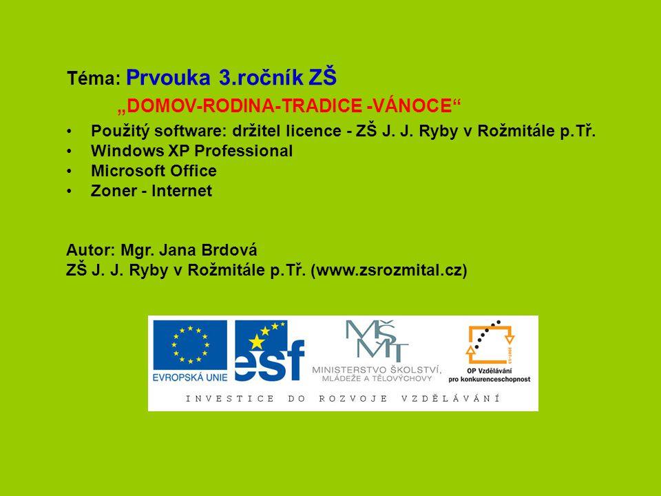"""Téma: Prvouka 3.ročník ZŠ """"DOMOV-RODINA-TRADICE -VÁNOCE Použitý software: držitel licence - ZŠ J."""