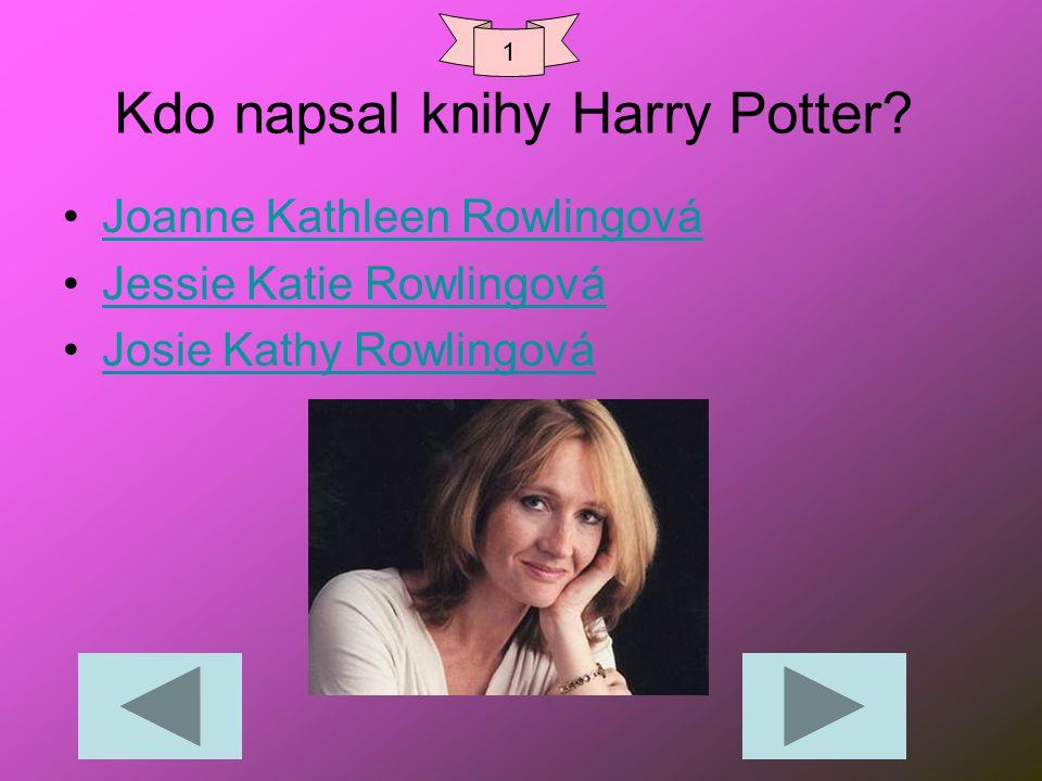 Kdo napsal knihy Harry Potter? Joanne Kathleen Rowlingová Jessie Katie Rowlingová Josie Kathy Rowlingová 1