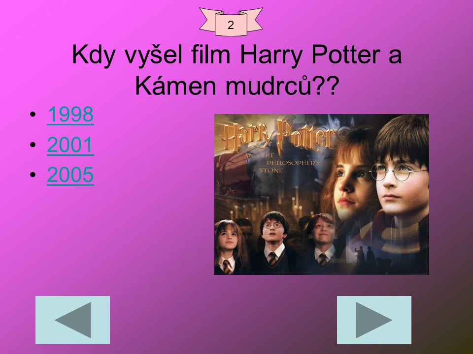 Kdy vyšel film Harry Potter a Kámen mudrců?? 1998 2001 2005 2
