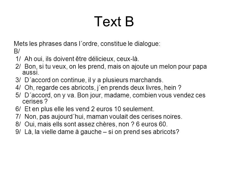 Text B Mets les phrases dans l´ordre, constitue le dialogue: B/ 1/ Ah oui, ils doivent être délicieux, ceux-là.