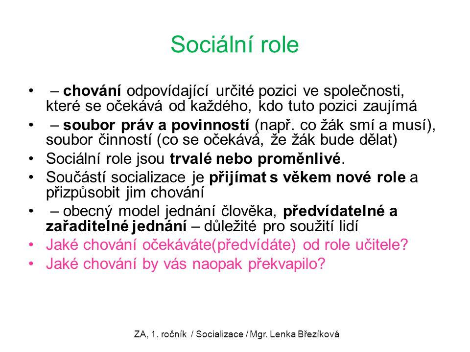 Sociální role – chování odpovídající určité pozici ve společnosti, které se očekává od každého, kdo tuto pozici zaujímá – soubor práv a povinností (na
