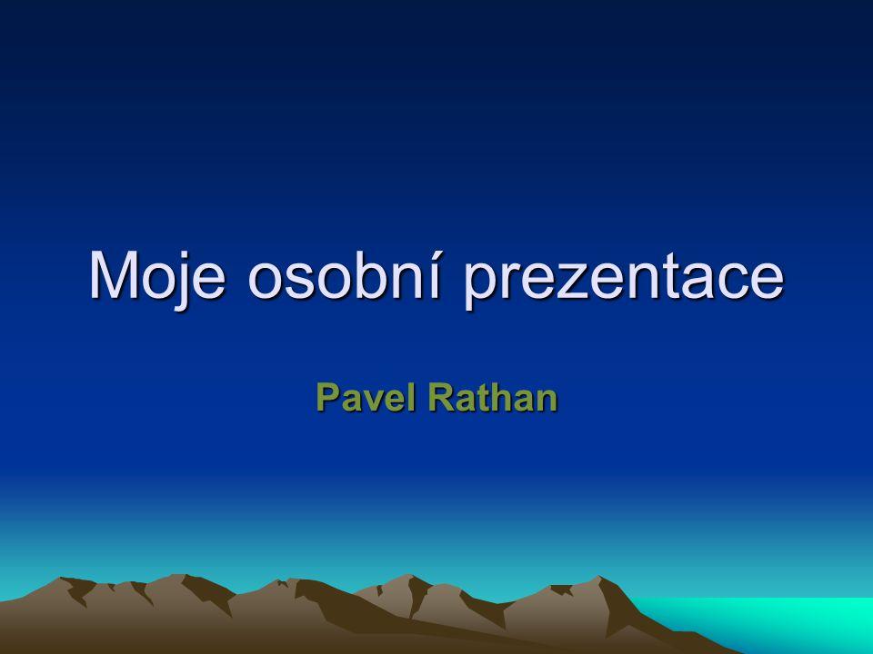 Moje osobní prezentace Pavel Rathan