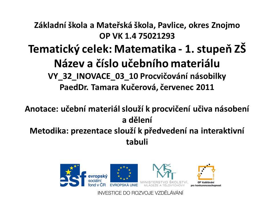 Základní škola a Mateřská škola, Pavlice, okres Znojmo OP VK 1.4 75021293 Tematický celek: Matematika - 1.