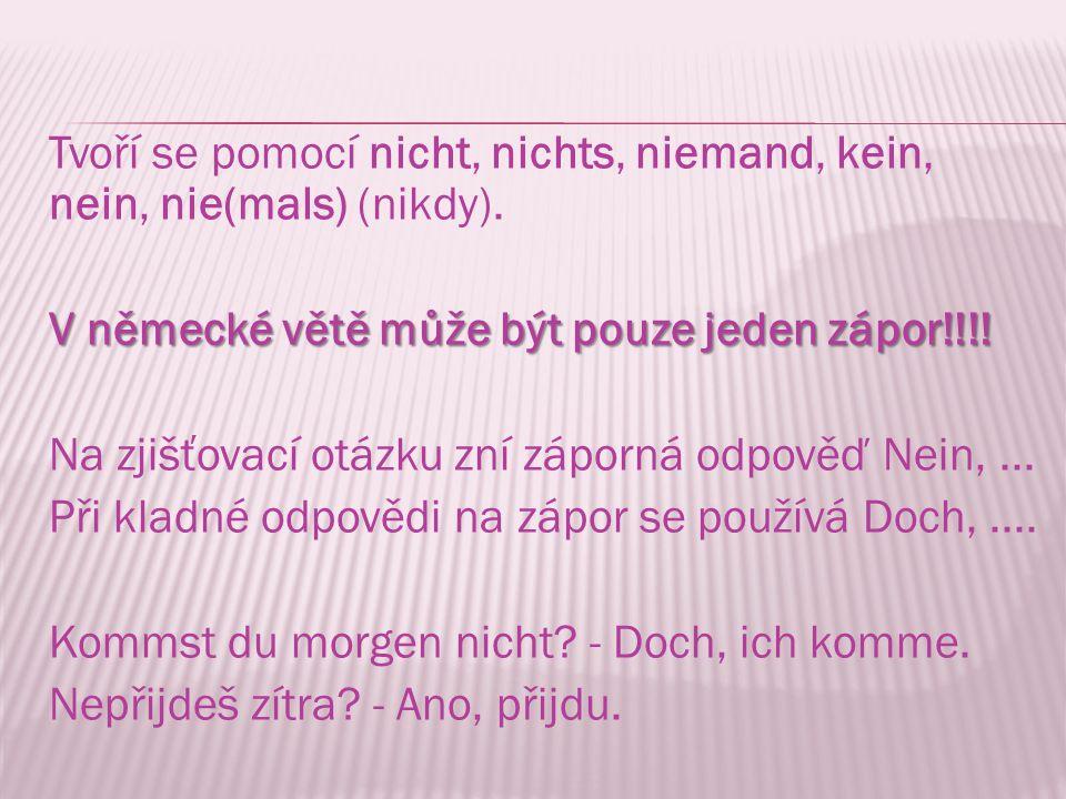 Tvoří se pomocí nicht, nichts, niemand, kein, nein, nie(mals) (nikdy).