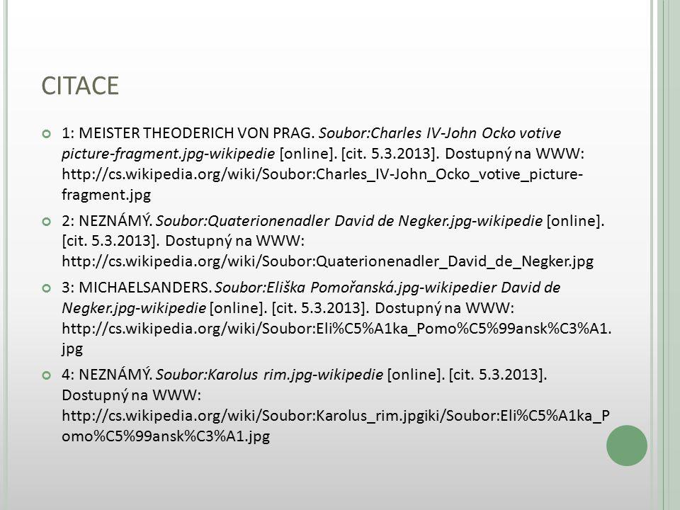 CITACE 1: MEISTER THEODERICH VON PRAG. Soubor:Charles IV-John Ocko votive picture-fragment.jpg-wikipedie [online]. [cit. 5.3.2013]. Dostupný na WWW: h