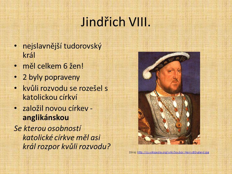 Jindřich VIII. nejslavnější tudorovský král měl celkem 6 žen! 2 byly popraveny kvůli rozvodu se rozešel s katolickou církví založil novou církev - ang