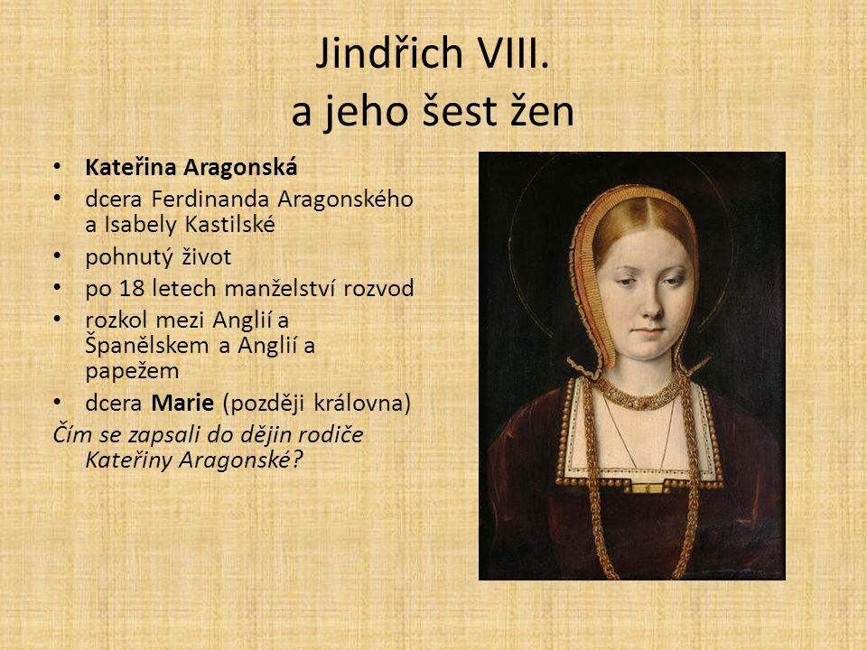 Jindřich VIII. a jeho šest žen Kateřina Aragonská dcera Ferdinanda Aragonského a Isabely Kastilské pohnutý život po 18 letech manželství rozvod rozkol