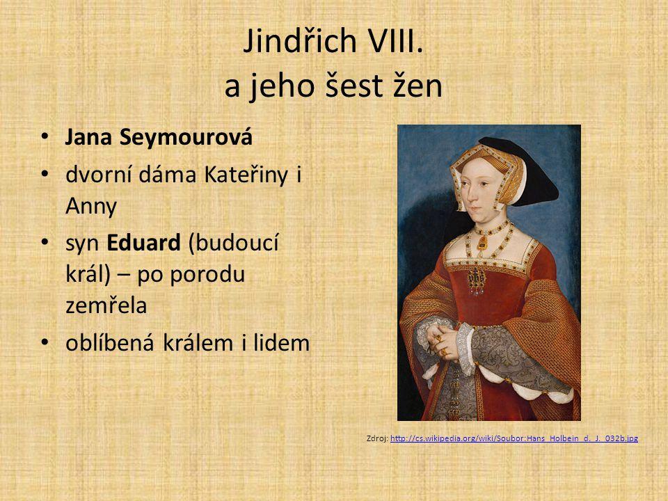Jindřich VIII. a jeho šest žen Jana Seymourová dvorní dáma Kateřiny i Anny syn Eduard (budoucí král) – po porodu zemřela oblíbená králem i lidem Zdroj