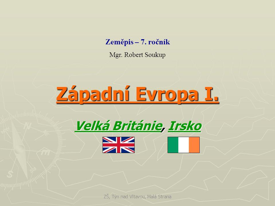 Západní Evropa I. Velká BritánieVelká Británie, Irsko Irsko Velká BritánieIrsko Zeměpis – 7.