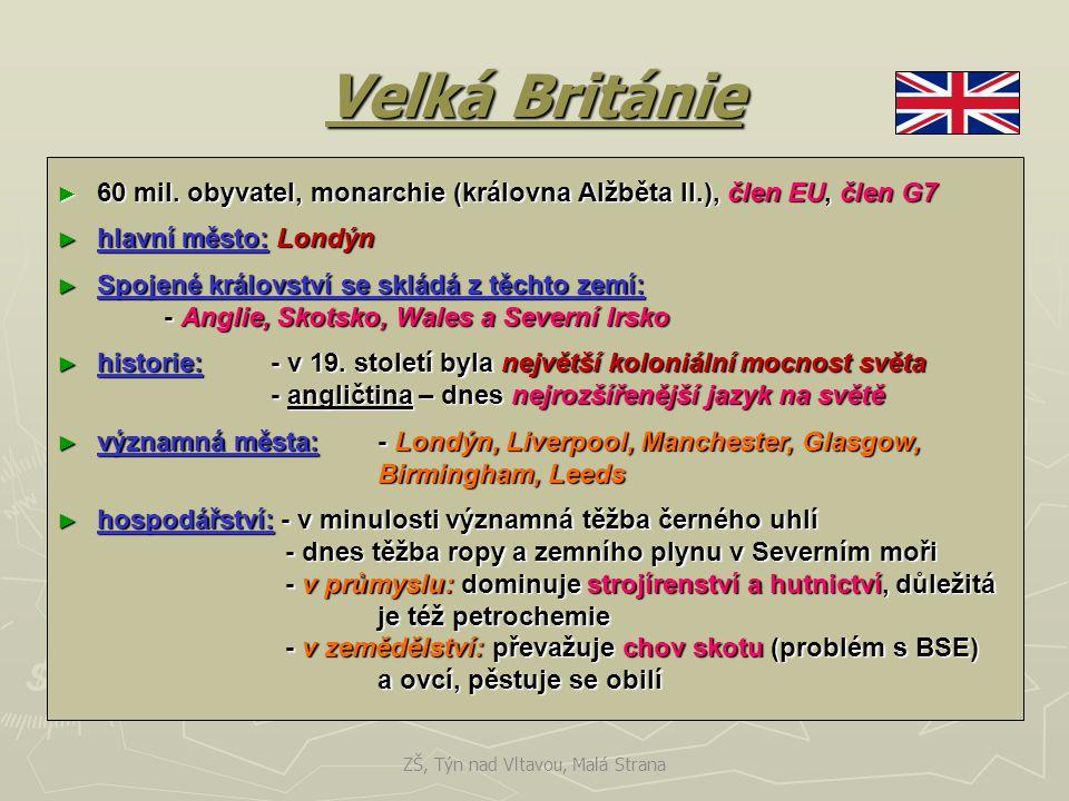 Velká Británie ► 60 mil. obyvatel, monarchie (královna Alžběta II.), člen EU, člen G7 ► hlavní město: Londýn ► Spojené království se skládá z těchto z