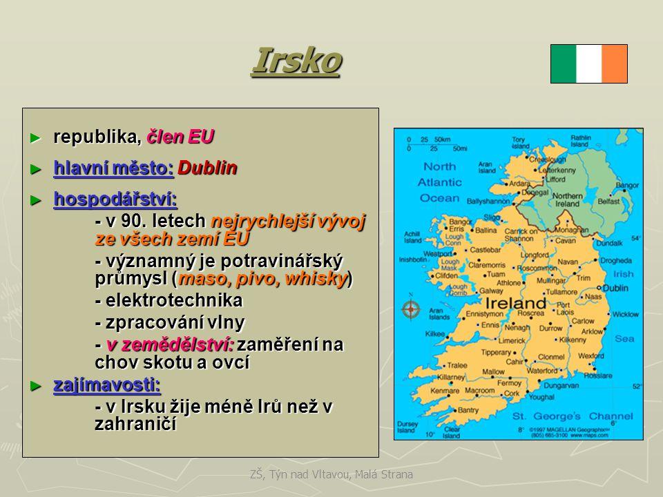 Irsko ► republika, člen EU ► hlavní město: Dublin ► hospodářství: - v 90. letech nejrychlejší vývoj ze všech zemí EU - významný je potravinářský průmy