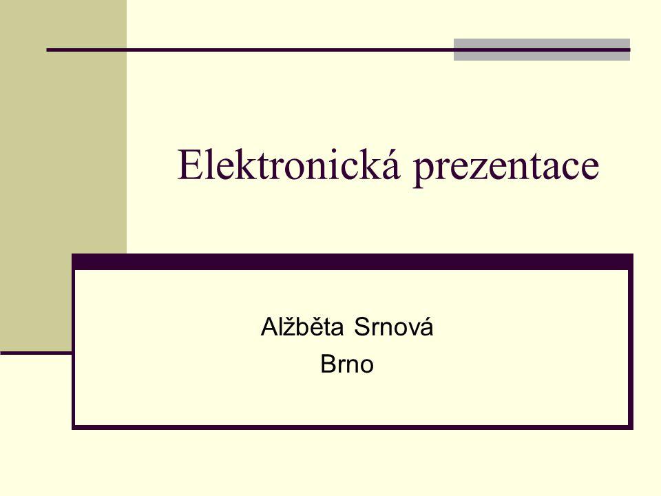 Elektronická prezentace Alžběta Srnová Brno