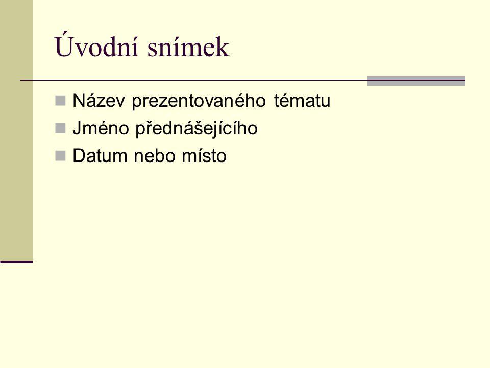 Úvodní snímek Název prezentovaného tématu Jméno přednášejícího Datum nebo místo
