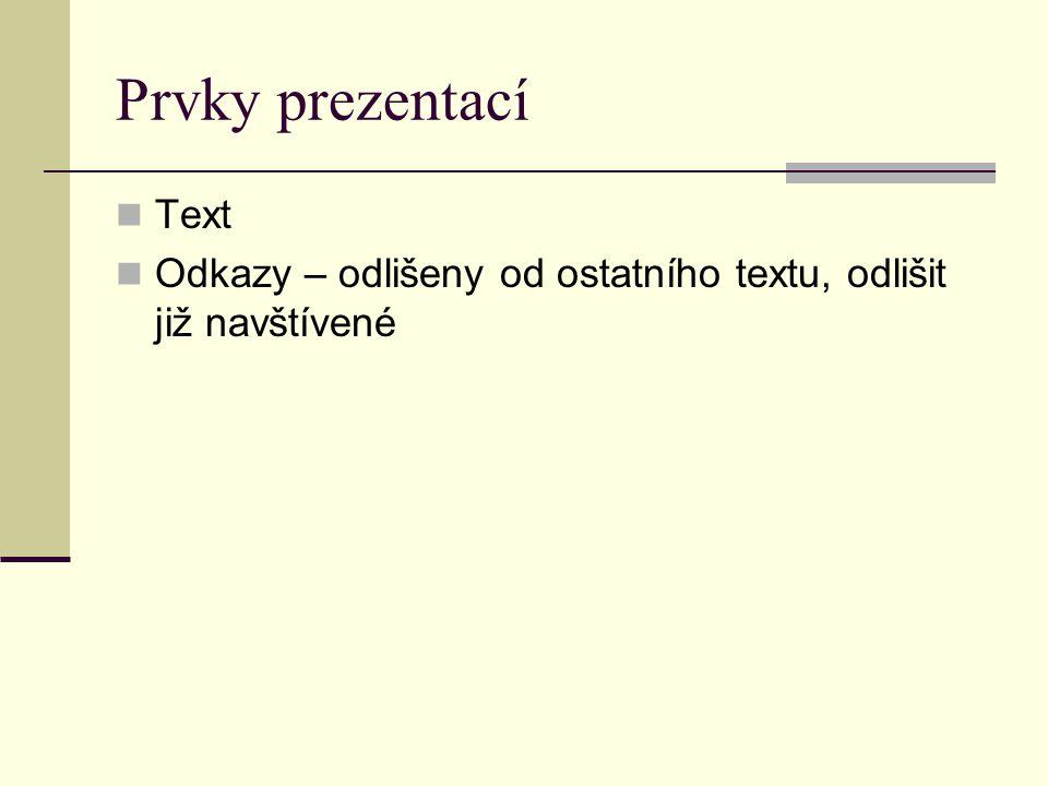 Prvky prezentací Text Odkazy – odlišeny od ostatního textu, odlišit již navštívené