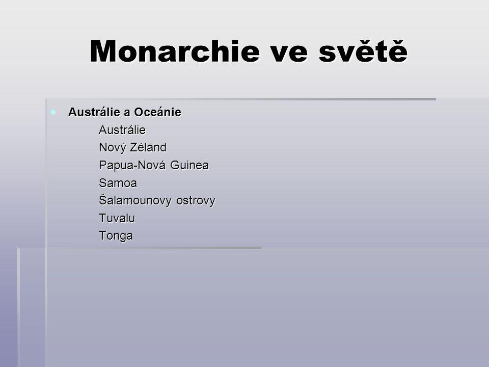 Monarchie ve světě  Austrálie a Oceánie Austrálie Nový Zéland Papua-Nová Guinea Samoa Šalamounovy ostrovy TuvaluTonga