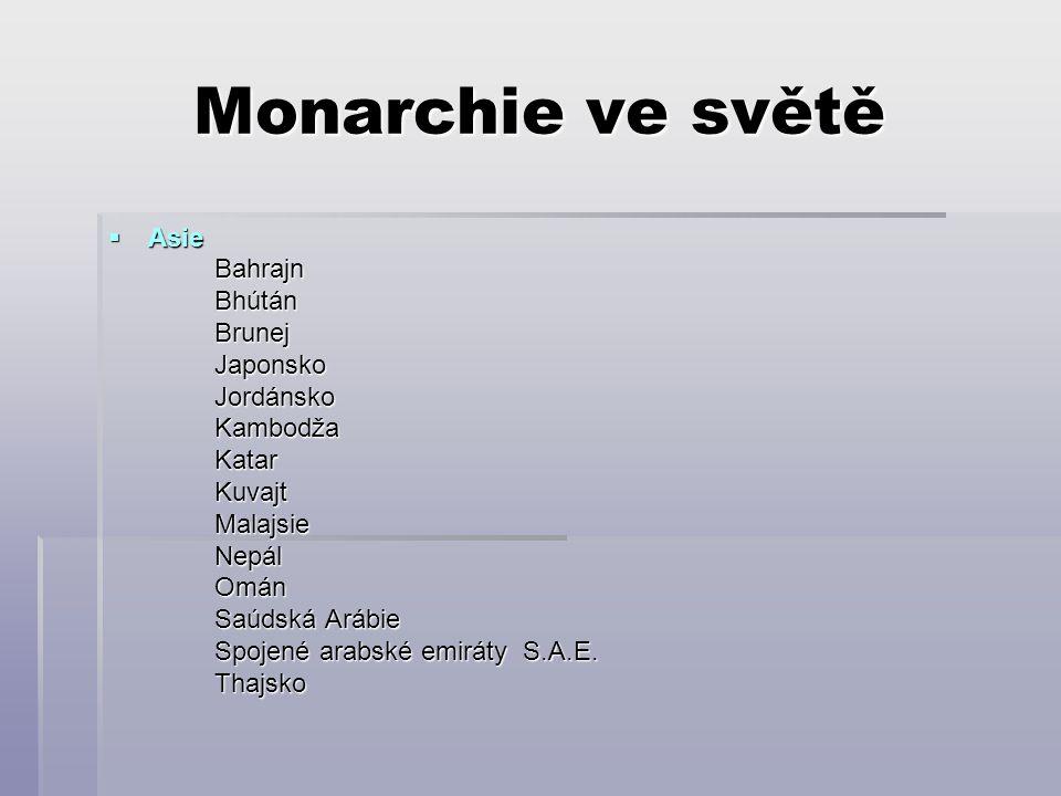Monarchie ve světě  Asie BahrajnBhútánBrunejJaponskoJordánskoKambodžaKatarKuvajtMalajsieNepálOmán Saúdská Arábie Spojené arabské emiráty S.A.E.