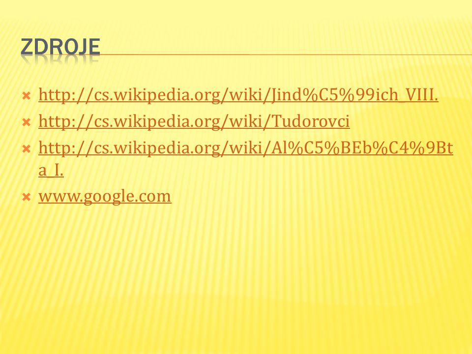  http://cs.wikipedia.org/wiki/Jind%C5%99ich_VIII. http://cs.wikipedia.org/wiki/Jind%C5%99ich_VIII.  http://cs.wikipedia.org/wiki/Tudorovci http://cs