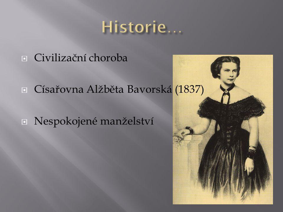  Civilizační choroba  Císařovna Alžběta Bavorská (1837)  Nespokojené manželství