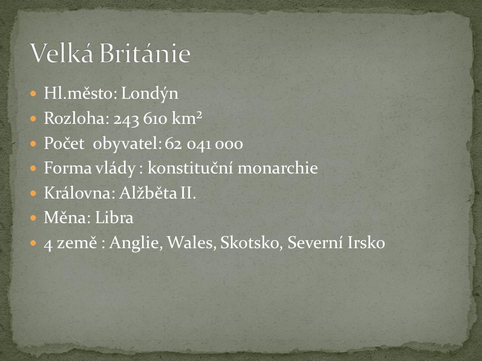 Hl.město: Londýn Rozloha: 243 610 km² Počet obyvatel: 62 041 000 Forma vlády : konstituční monarchie Královna: Alžběta II.