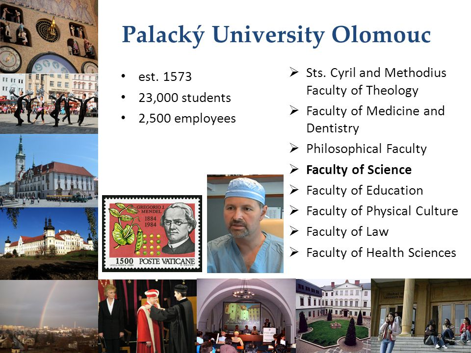 Palacký University Olomouc est. 1573 23,000 students 2,500 employees  Sts. Cyril and Methodius Faculty of Theology  Faculty of Medicine and Dentistr
