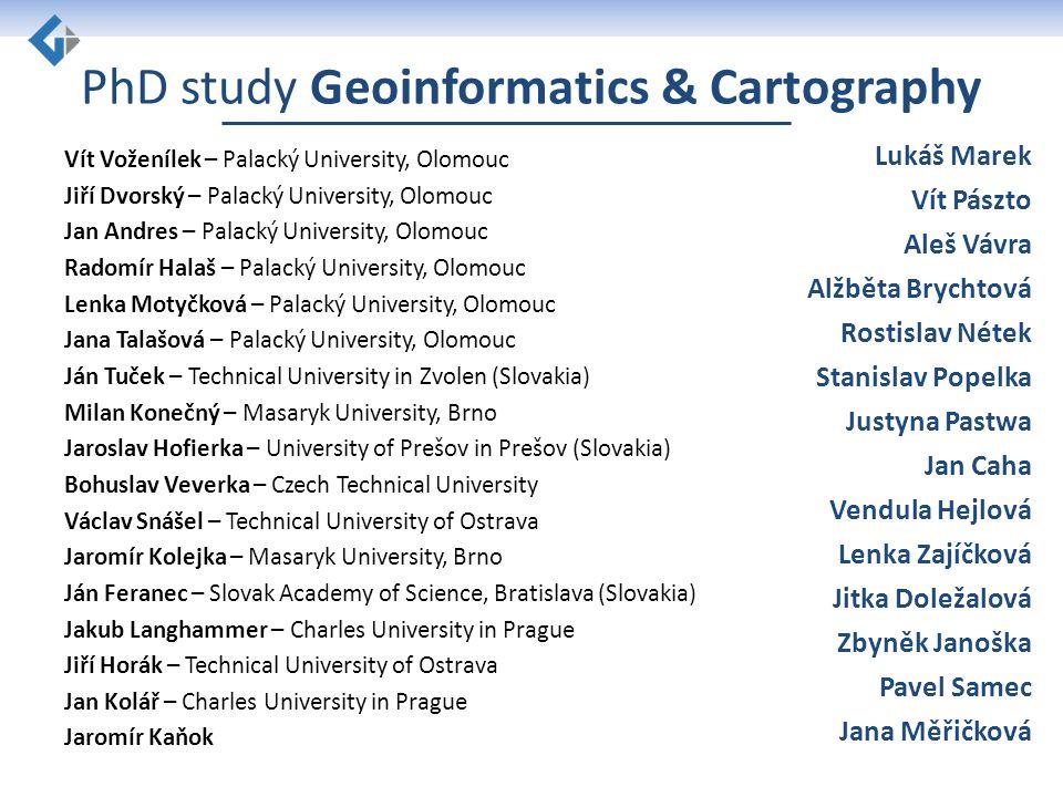 PhD study Geoinformatics & Cartography Vít Voženílek – Palacký University, Olomouc Jiří Dvorský – Palacký University, Olomouc Jan Andres – Palacký Uni