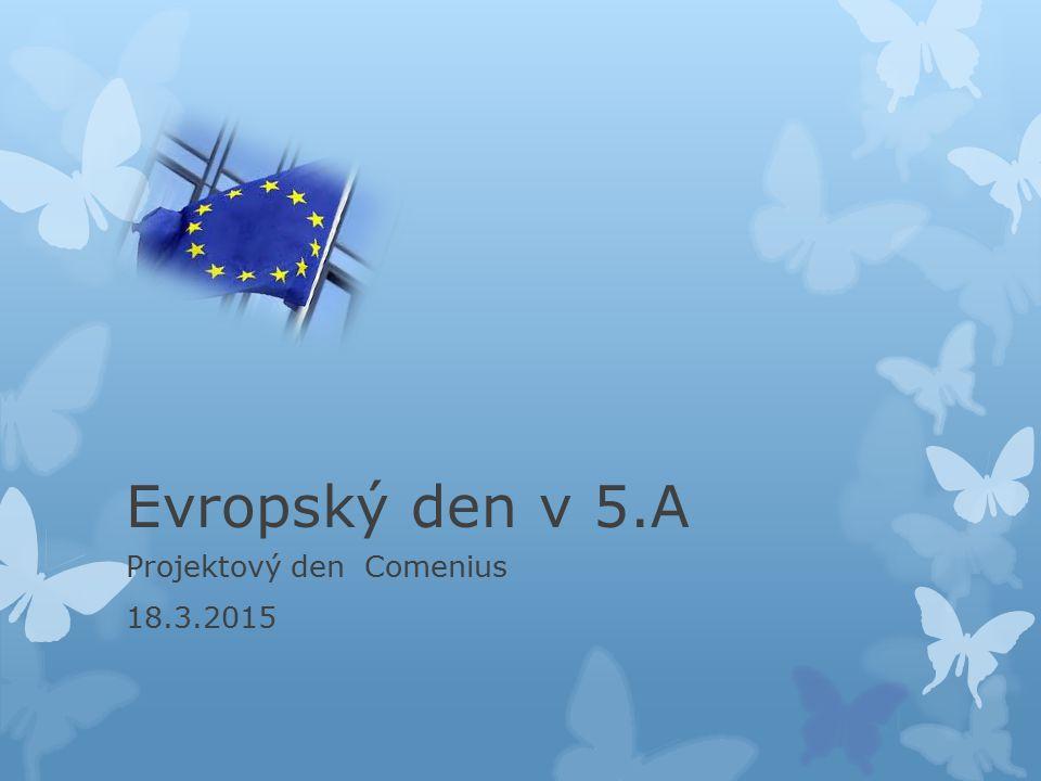 Evropský den v 5.A Projektový den Comenius 18.3.2015