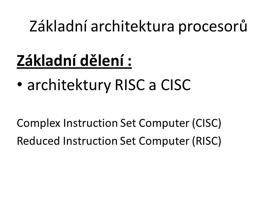 Základní architektura procesorů Základní dělení : architektury RISC a CISC Complex Instruction Set Computer (CISC) Reduced Instruction Set Computer (R