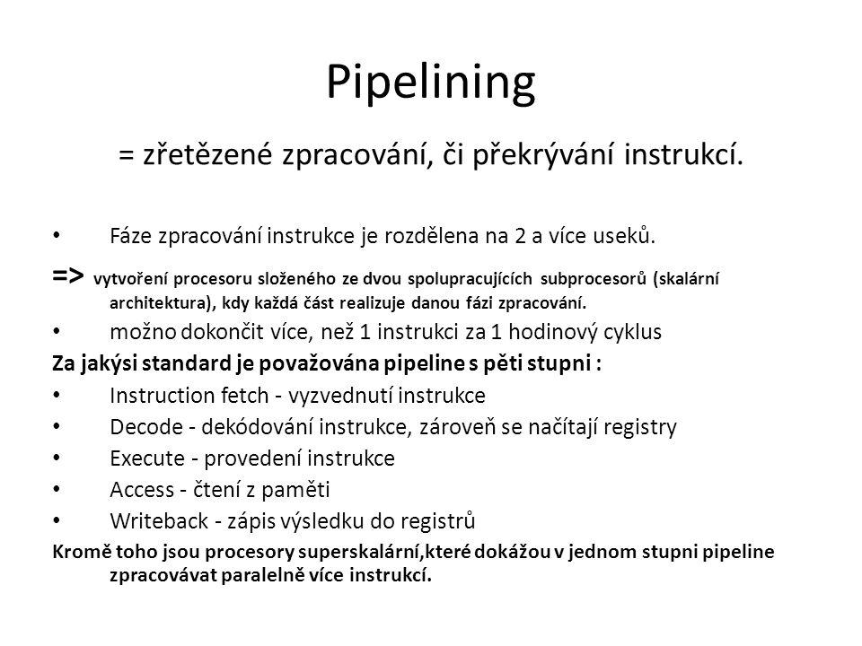 Pipelining = zřetězené zpracování, či překrývání instrukcí. Fáze zpracování instrukce je rozdělena na 2 a více useků. => vytvoření procesoru složeného