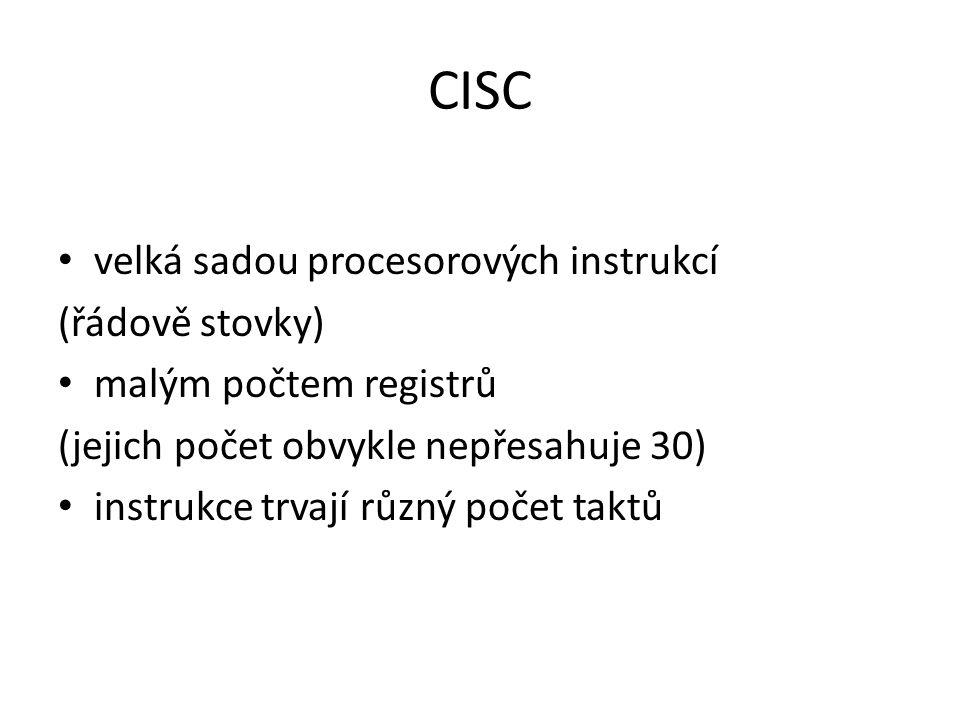 CISC velká sadou procesorových instrukcí (řádově stovky) malým počtem registrů (jejich počet obvykle nepřesahuje 30) instrukce trvají různý počet takt