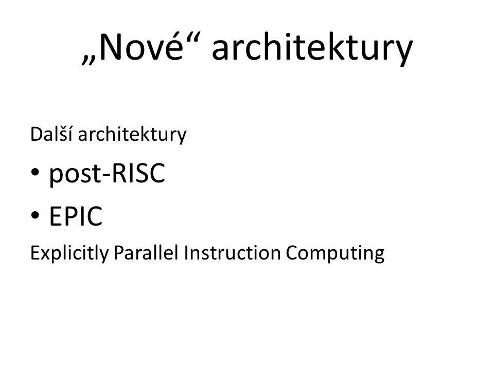 """""""Nové"""" architektury Další architektury post-RISC EPIC Explicitly Parallel Instruction Computing"""
