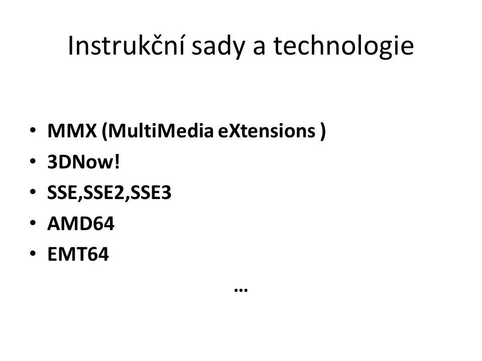Instrukční sady a technologie MMX (MultiMedia eXtensions ) 3DNow! SSE,SSE2,SSE3 AMD64 EMT64 …
