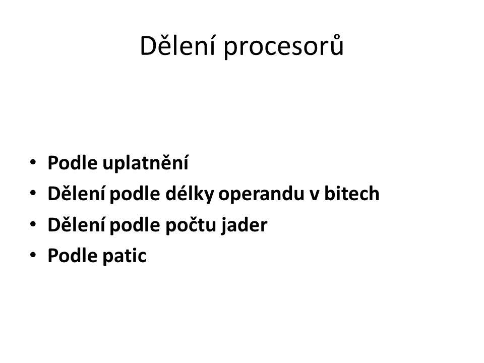 Dělení procesorů Podle uplatnění Dělení podle délky operandu v bitech Dělení podle počtu jader Podle patic