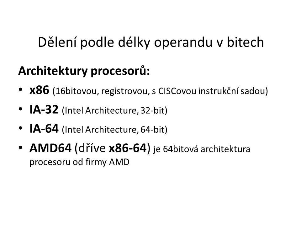 Dělení podle délky operandu v bitech Architektury procesorů: x86 (16bitovou, registrovou, s CISCovou instrukční sadou) IA-32 (Intel Architecture, 32-b