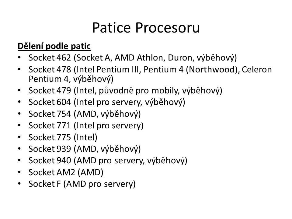 Patice Procesoru Dělení podle patic Socket 462 (Socket A, AMD Athlon, Duron, výběhový) Socket 478 (Intel Pentium III, Pentium 4 (Northwood), Celeron P