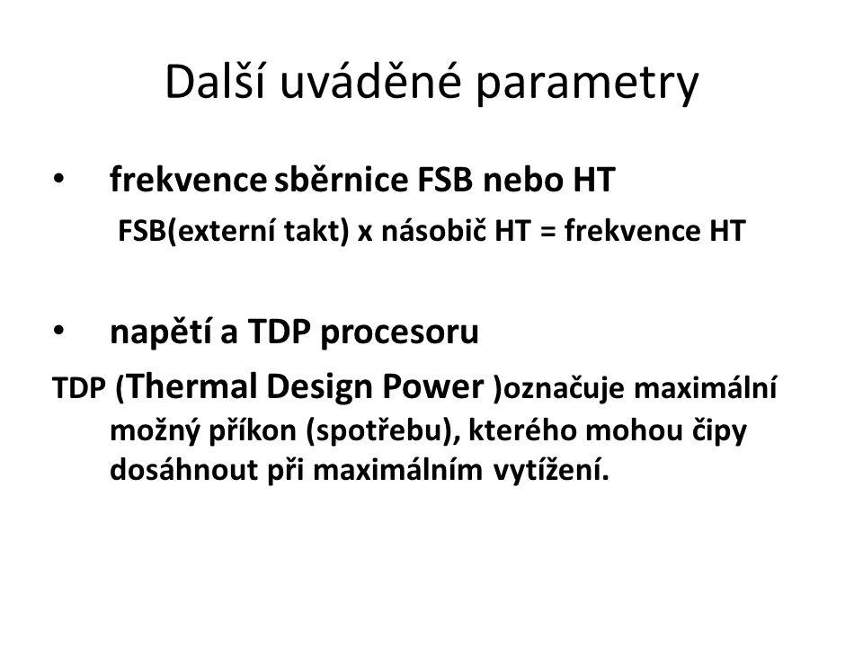 Další uváděné parametry frekvence sběrnice FSB nebo HT FSB(externí takt) x násobič HT = frekvence HT napětí a TDP procesoru TDP ( Thermal Design Power