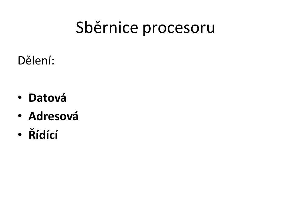 Sběrnice procesoru Dělení: Datová Adresová Řídící