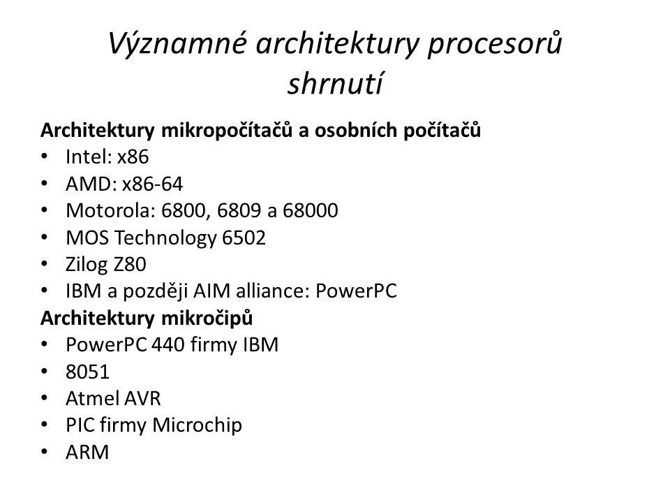 Významné architektury procesorů shrnutí Architektury mikropočítačů a osobních počítačů Intel: x86 AMD: x86-64 Motorola: 6800, 6809 a 68000 MOS Technol