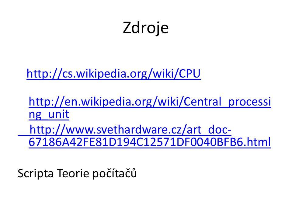 Zdroje http://cs.wikipedia.org/wiki/CPU http://en.wikipedia.org/wiki/Central_processi ng_unit http://en.wikipedia.org/wiki/Central_processi ng_unit ht